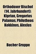 Orthodoxer Bischof (14. Jahrhundert): Kiprian, Gregorios Palamas, Philotheos Kokkinos, Alexius (German Edition)