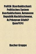 Politik (Aserbaidschan): Politisches System Aserbaidschans, Autonome Republik Nachitschewan, Azrbaycan Silahl Qvvlri