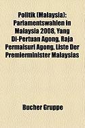 Politik (Malaysia): Parlamentswahlen in Malaysia 2008, Yang Di-Pertuan Agong, Raja Permaisuri Agong, Liste Der Premierminister Malaysias (German Edition)