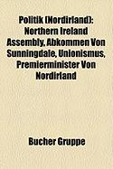 Politik (Nordirland): Northern Ireland Assembly, Abkommen Von Sunningdale, Unionismus, Premierminister Von Nordirland (German Edition)