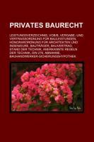 Privates Baurecht: Leistungsverzeichnis, Vob]b, Vergabe- Und Vertragsordnung Fr Bauleistungen, Honorarordnung Fr Architekten Und Ingenieu