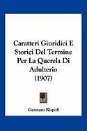 Caratteri Giuridici E Storici del Termine Per La Querela Di Adulterio (1907) - Rispoli, Gennaro
