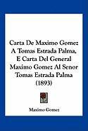 Carta de Maximo Gomez a Tomas Estrada Palma, E Carta del General Maximo Gomez Al Senor Tomas Estrada Palma (1893) - Gomez, Maximo