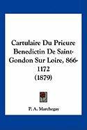 Cartulaire Du Prieure Benedictin de Saint-Gondon Sur Loire, 866-1172 (1879) - Marchegay, P. A.