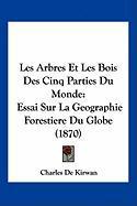 Les Arbres Et Les Bois Des Cinq Parties Du Monde: Essai Sur La Geographie Forestiere Du Globe (1870) - De Kirwan, Charles