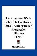 Les Assesseurs D'Aix Et Le Role Du Barreau Dans L'Administration Provencale: Discours (1896) - Demolins, Marie