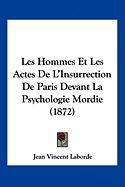 Les Hommes Et Les Actes de L'Insurrection de Paris Devant La Psychologie Mordie (1872) - Laborde, Jean Vincent