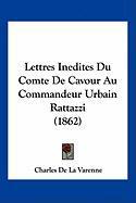 Lettres Inedites Du Comte de Cavour Au Commandeur Urbain Rattazzi (1862)