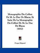 Monographie Du Coffret de M. Le Duc de Blacas, Et Suite de La Monographie Du Coffret de M. Le Duc de Blacas (1852) - Mignard, Prosper