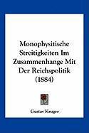 Monophysitische Streitigkeiten Im Zusammenhange Mit Der Reichspolitik (1884) - Kruger, Gustav