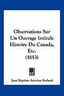 Observations Sur Un Ouvrage Intitule Histoire Du Canada, Etc. (1853) - Ferland, Jean Baptiste Antoine