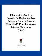 Observations Sur Un Procede de Derivation Tres-Frequent Dans La Langue Francaise Et Dans Les Autres Idiomes Neo-Latins (1864) - Egger, Mile