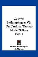 Oeuvres Philosophiques V2: Du Cardinal Thomas-Marie Zigliara (1881) - Zigliara, Thomas Marie