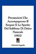 Presunzioni Che Accompagnono Il Sorgere E Lo Sparire del Subbieto Di Dritto Naturale (1902) - Faggella, Gabriele