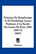Principes de Metaphysique Et de Psychologie Lecons Professees a la Faculte Des Lettres de Paris, 1888-1894 V2 (1897) - Janet, Paul