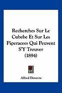 Recherches Sur Le Cubebe Et Sur Les Piperacees Qui Peuvent S'y Trouver (1894) - Dewevre, Alfred