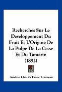 Recherches Sur Le Developpement Du Fruit Et L'Origine de La Pulpe de La Casse Et Du Tamarin (1892) - Tremeau, Gustave Charles Emile