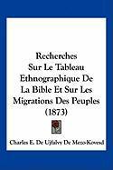 Recherches Sur Le Tableau Ethnographique de La Bible Et Sur Les Migrations Des Peuples (1873) - De Mezo-Kovesd, Charles E. De Ujfalvy