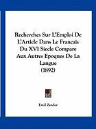 Recherches Sur L'Emploi de L'Article Dans Le Francais Du XVI Siecle Compare Aux Autres Epoques de La Langue (1892) - Zander, Emil