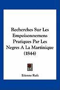 Recherches Sur Les Empoisonnemens Pratiques Par Les Negres a la Martinique (1844) - Rufz, Etienne