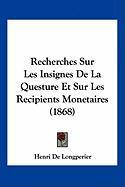 Recherches Sur Les Insignes de La Questure Et Sur Les Recipients Monetaires (1868) - De Longperier, Henri