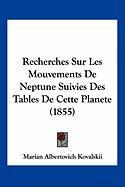Recherches Sur Les Mouvements de Neptune Suivies Des Tables de Cette Planete (1855) - Kovalskii, Marian Albertovich