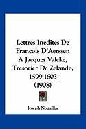 Lettres Inedites de Francois D'Aerssen a Jacques Valcke, Tresorier de Zelande, 1599-1603 (1908) - Nouaillac, Joseph