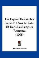 Un Expose Des Verbes En-EO-IO Dans Le Latin Et Dans Les Langues Romanes (1908) - Eriksson, Anders