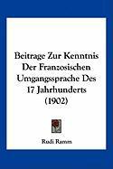 Beitrage Zur Kenntnis Der Franzosischen Umgangssprache Des 17 Jahrhunderts (1902) - Ramm, Rudi