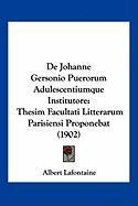 de Johanne Gersonio Puerorum Adulescentiumque Institutore: Thesim Facultati Litterarum Parisiensi Proponebat (1902) - LaFontaine, Albert