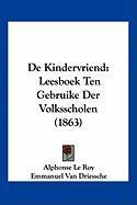 de Kindervriend: Leesboek Ten Gebruike Der Volksscholen (1863) - Le Roy, Alphonse; Van Driessche, Emmanuel