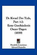 de Kwael Des Tyds, Part 1-2: Eene Geschiedenis Onzer Dagen (1859) - Conscience, Hendrik; Dujardin, Edward