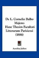 de L. Cornelio Balbo Majore: Hanc Thesim Facultati Litterarum Parisiensi (1886) - Jullien, Aemilius