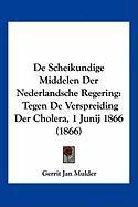 de Scheikundige Middelen Der Nederlandsche Regering: Tegen de Verspreiding Der Cholera, 1 Junij 1866 (1866) - Mulder, Gerrit Jan