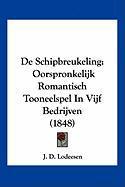 de Schipbreukeling: Oorspronkelijk Romantisch Tooneelspel in Vijf Bedrijven (1848) - Lodeesen, J. D.