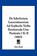 de Scholiorum Laurentianorum Ad Sophoclis Verba Restituenda Usu: Particula I Et II (1865) - Pauli, Otto