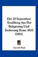 Der 20 September: Erzahlung Aus Der Belagerung Und Eroberung ROMs 1870 (1901) - De Waal, Anto