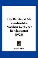 Der Bundesrat ALS Schiedsrichter: Zwischen Deutschen Bundesstaaten (1903) - Krick, Alfred