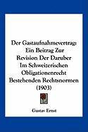 Der Gastaufnahmevertrag: Ein Beitrag Zur Revision Der Daruber Im Schweizerischen Obligationenrecht Bestehenden Rechtsnormen (1903) - Ernst, Gustav