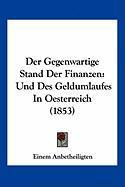 Der Gegenwartige Stand Der Finanzen: Und Des Geldumlaufes in Oesterreich (1853) - Anbetheiligten, Einem