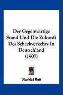 Der Gegenwartige Stand Und Die Zukunft Des Scheckverkehrs in Deutschland (1907) - Buff, Siegfried