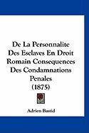 de La Personnalite Des Esclaves En Droit Romain Consequences Des Condamnations Penales (1875) - Bastid, Adrien