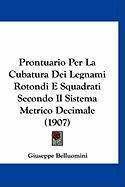 Prontuario Per La Cubatura Dei Legnami Rotondi E Squadrati Secondo Il Sistema Metrico Decimale (1907) - Belluomini, Giuseppe