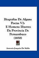 Biografias de Alguns Poetas V2: E Homens Illustres Da Provincia de Pernambuco (1858) - De Mello, Antonio Joaquin