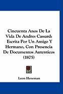 Cincuenta Anos de La Vida de Andres Cassard: Escrita Por Un Amigo y Hermano, Con Presencia de Documentos Autenticos (1875) - Hyneman, Leon