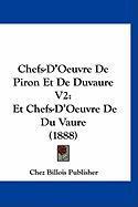Chefs-D'Oeuvre de Piron Et de Duvaure V2: Et Chefs-D'Oeuvre de Du Vaure (1888) - Chez Billois Publisher, Billois Publishe