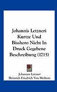 Johannis Letzneri Kurtze Und Bisshero Nicht in Druck Gegebene Beschreibung (1715)