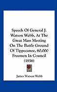 Speech of General J. Watson Webb, at the Great Mass Meeting on the Battle Ground of Tippecanoe, 60,000 Freemen in Council (1856) - Webb, James Watson