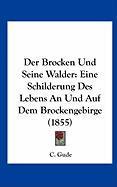 Der Brocken Und Seine Walder: Eine Schilderung Des Lebens an Und Auf Dem Brockengebirge (1855)