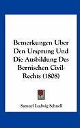 Bemerkungen Uber Den Ursprung Und Die Ausbildung Des Bernischen Civil-Rechts (1808)